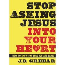 stop asking jesus in your heart